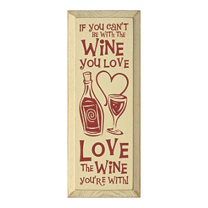 Love The Wine You're With Sign