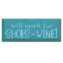Will Work for Shoes and Wine Sign