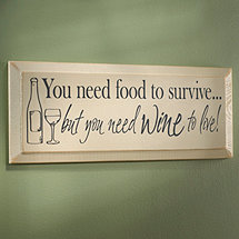 You Need Food To Survive... But You Need Wine To Live (Sign)