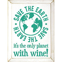 Save The Earth it's the Only Planet With Wine Sign
