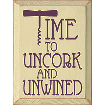 Time To Uncork And Unwined Sign